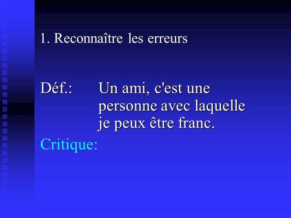 1. Reconnaître les erreurs Déf.: Un ami, c est une personne avec laquelle je peux être franc.