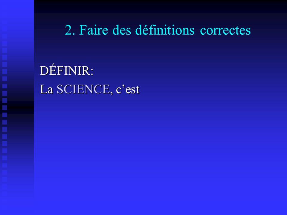 2. Faire des définitions correctes DÉFINIR: La SCIENCE, cest