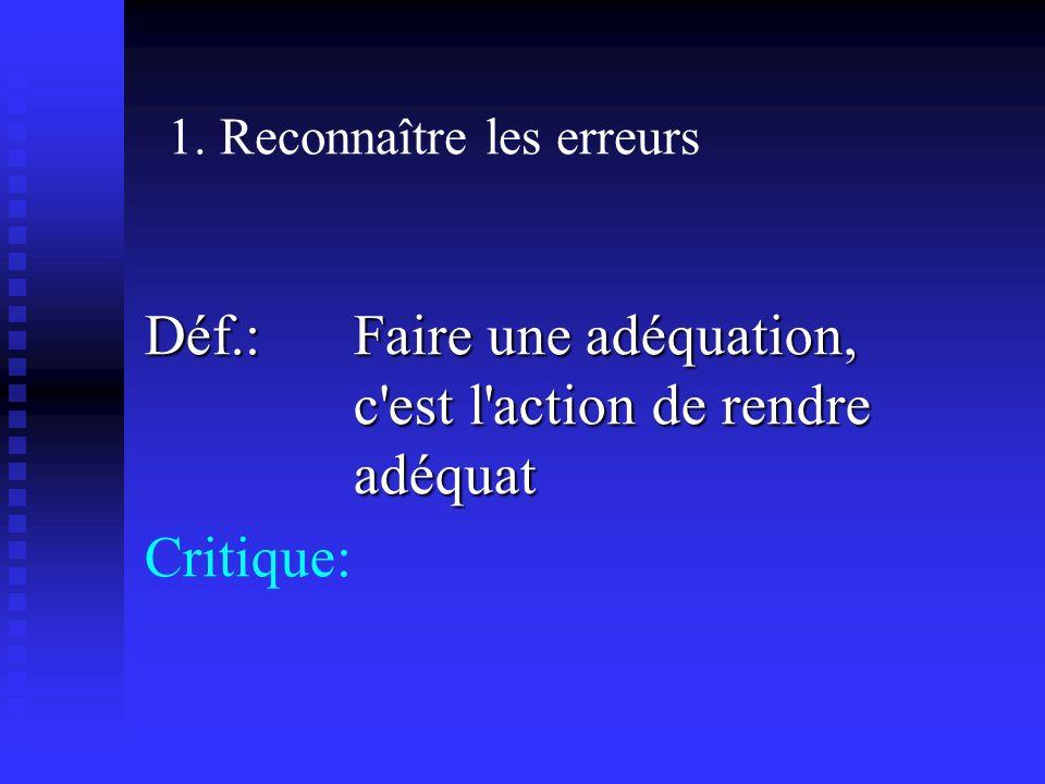 1. Reconnaître les erreurs Déf.: Faire une adéquation, c est l action de rendre adéquat Critique: