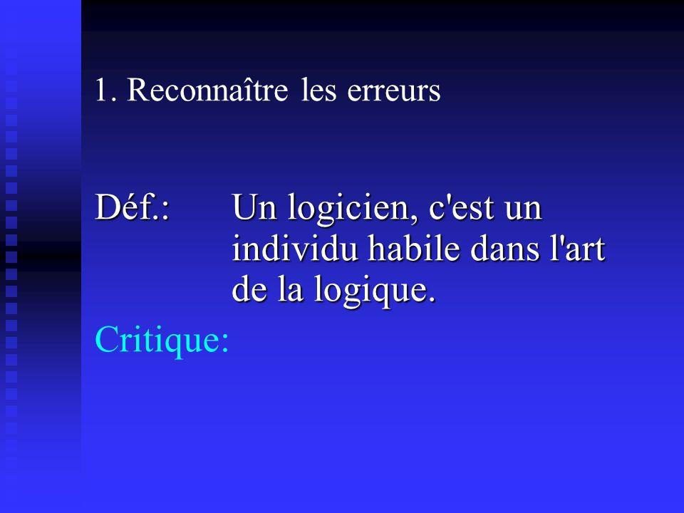1. Reconnaître les erreurs Déf.: Un logicien, c est un individu habile dans l art de la logique.