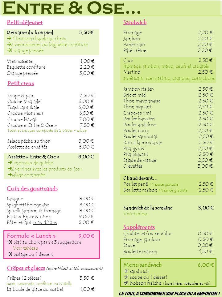 Entre & Ose… Petit creux Soupe & pain 3,50 Quiche & salade 4,00 Toast cannibale 6,00 Croque Monsieur 6,50 Croque Hawaï 7,00 Croque « Entre & Ose » 7,5