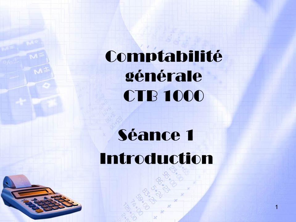 1 Comptabilité générale CTB 1000 Séance 1 Introduction 1