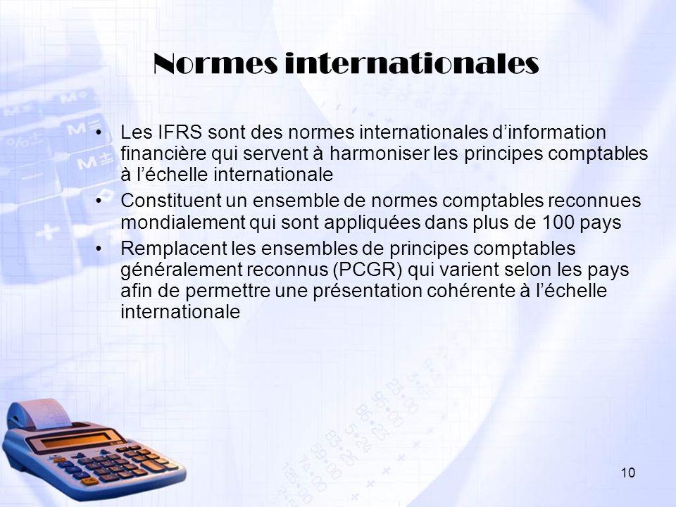 10 Normes internationales Les IFRS sont des normes internationales dinformation financière qui servent à harmoniser les principes comptables à léchell