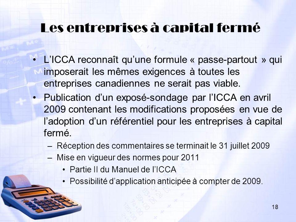 18 Les entreprises à capital fermé LICCA reconnaît quune formule « passe-partout » qui imposerait les mêmes exigences à toutes les entreprises canadie
