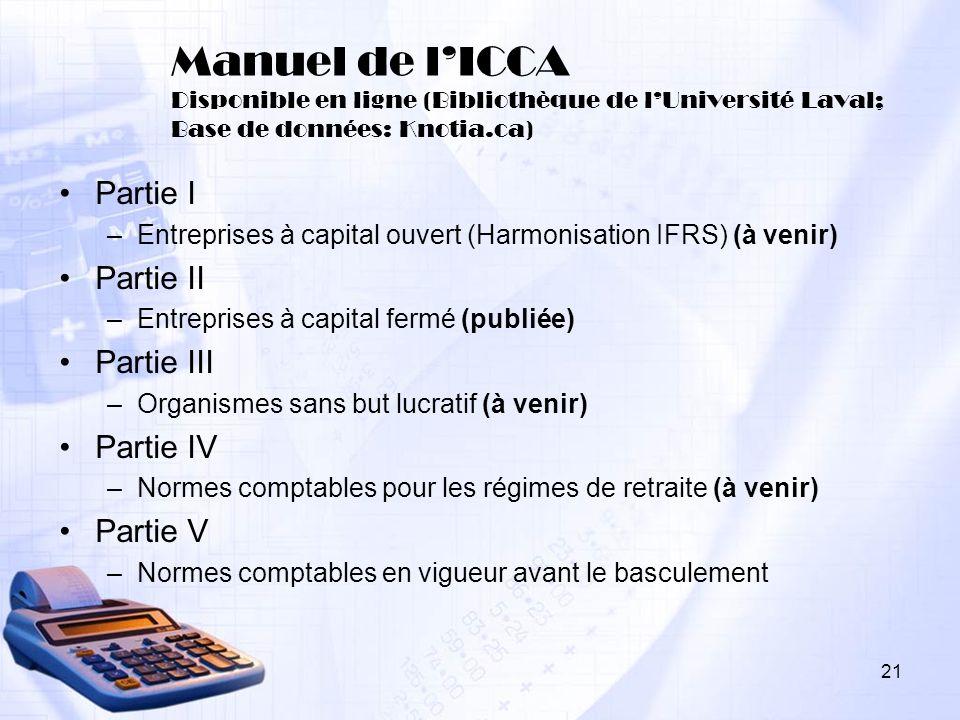 21 Manuel de lICCA Disponible en ligne (Bibliothèque de lUniversité Laval; Base de données: Knotia.ca) Partie I –Entreprises à capital ouvert (Harmoni