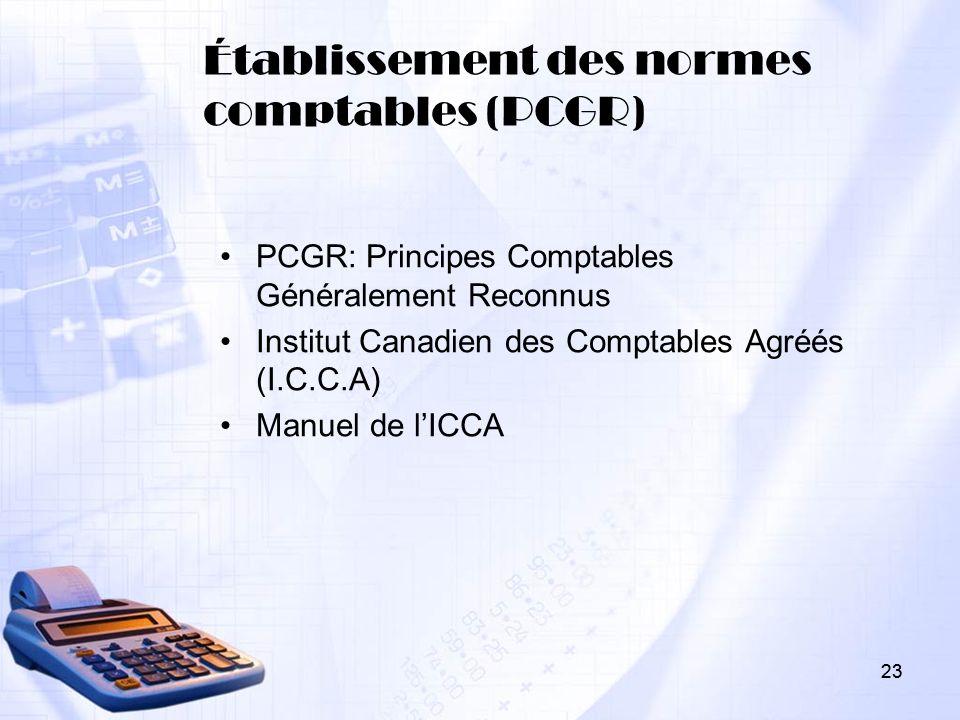 23 Établissement des normes comptables (PCGR) PCGR: Principes Comptables Généralement Reconnus Institut Canadien des Comptables Agréés (I.C.C.A) Manue