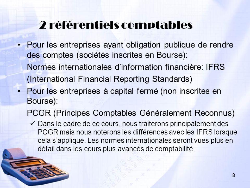 8 2 référentiels comptables Pour les entreprises ayant obligation publique de rendre des comptes (sociétés inscrites en Bourse): Normes internationale