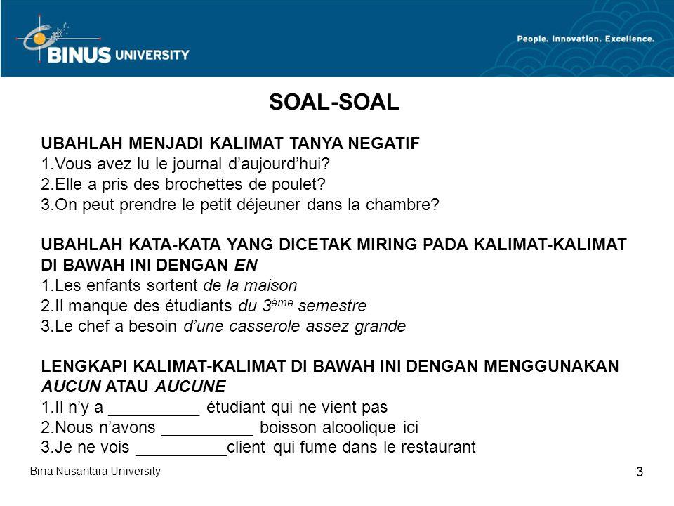 Bina Nusantara University 3 SOAL-SOAL UBAHLAH MENJADI KALIMAT TANYA NEGATIF 1.Vous avez lu le journal daujourdhui.