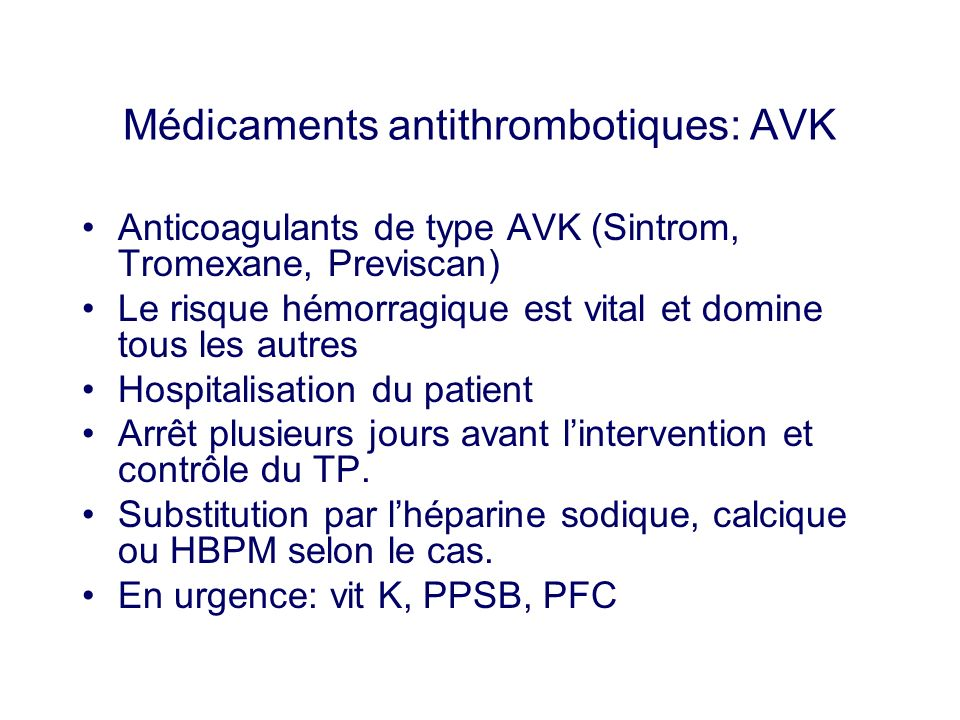 Médicaments antithrombotiques: AVK Anticoagulants de type AVK (Sintrom, Tromexane, Previscan) Le risque hémorragique est vital et domine tous les autr