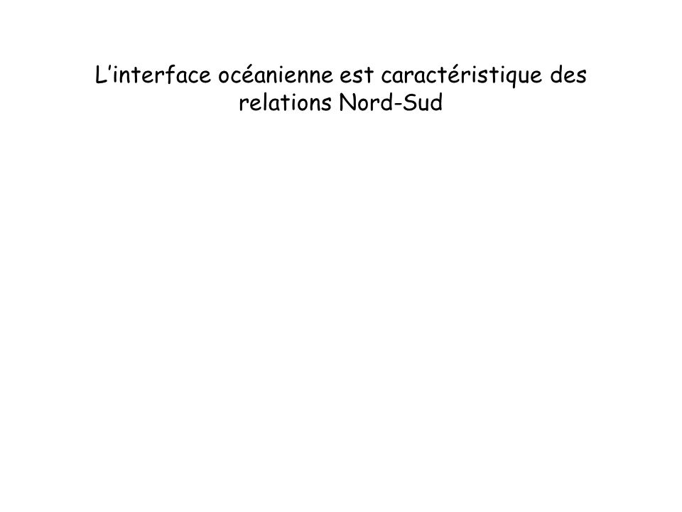 Linterface océanienne est caractéristique des relations Nord-Sud