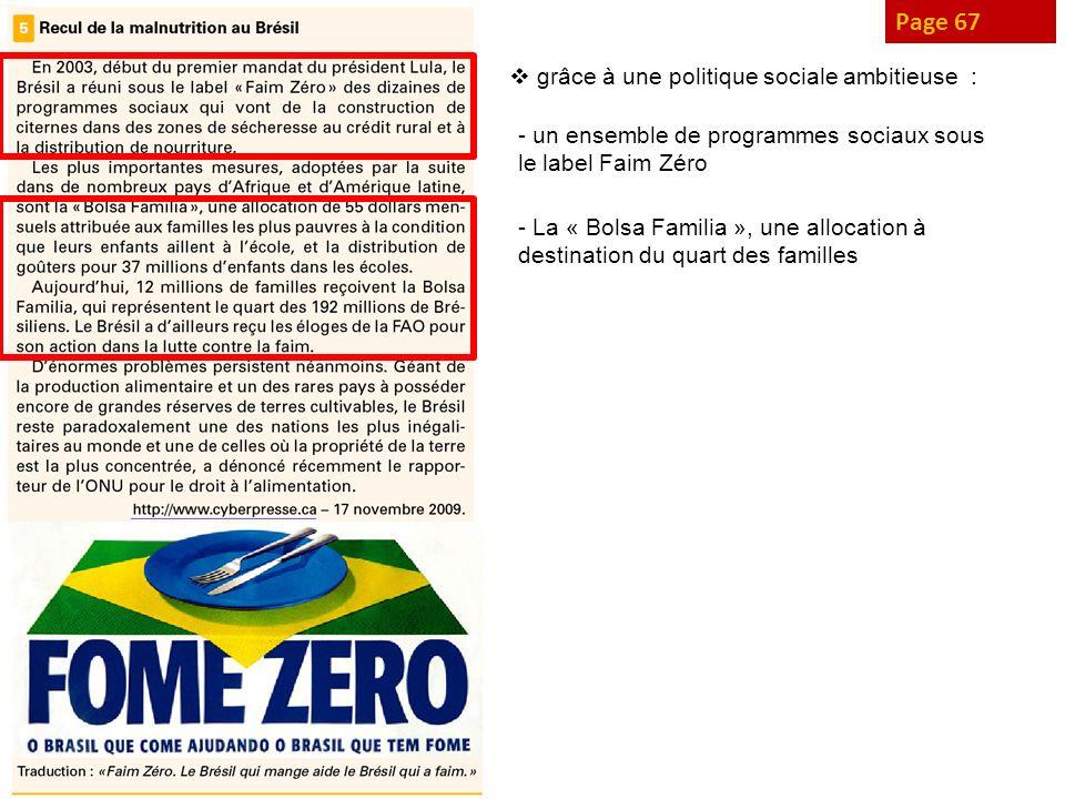 Page 67 grâce à une politique sociale ambitieuse : - un ensemble de programmes sociaux sous le label Faim Zéro - La « Bolsa Familia », une allocation