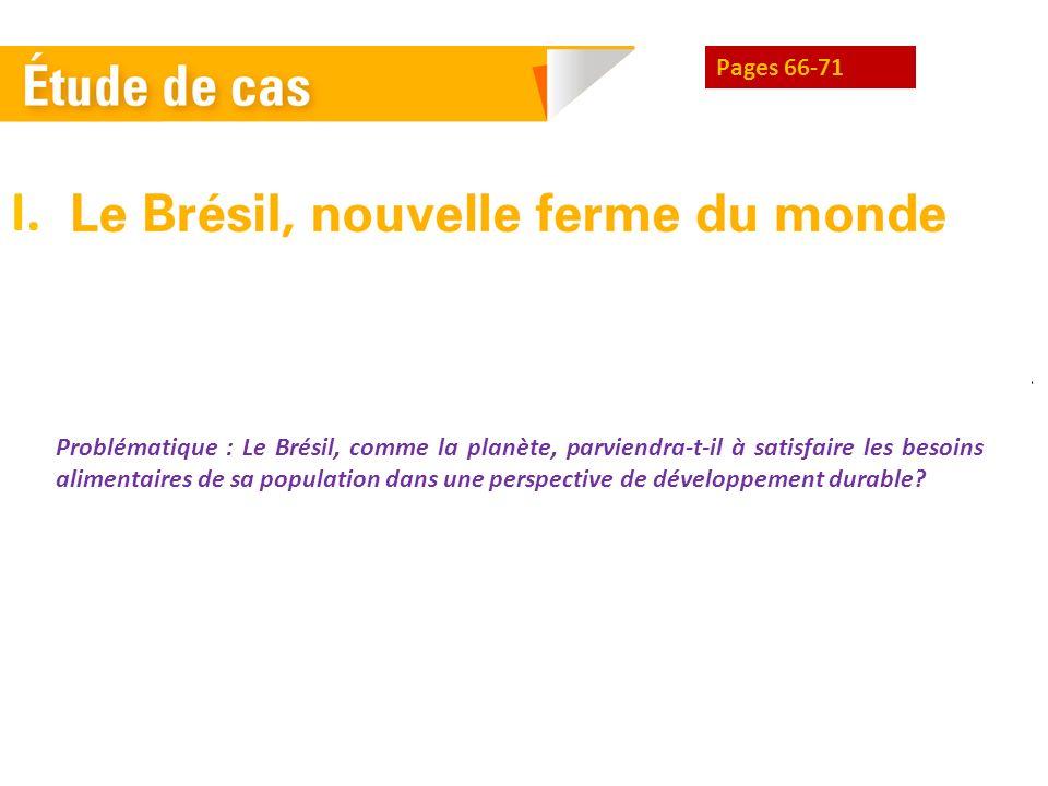 Pages 66-71 Problématique : Le Brésil, comme la planète, parviendra-t-il à satisfaire les besoins alimentaires de sa population dans une perspective d