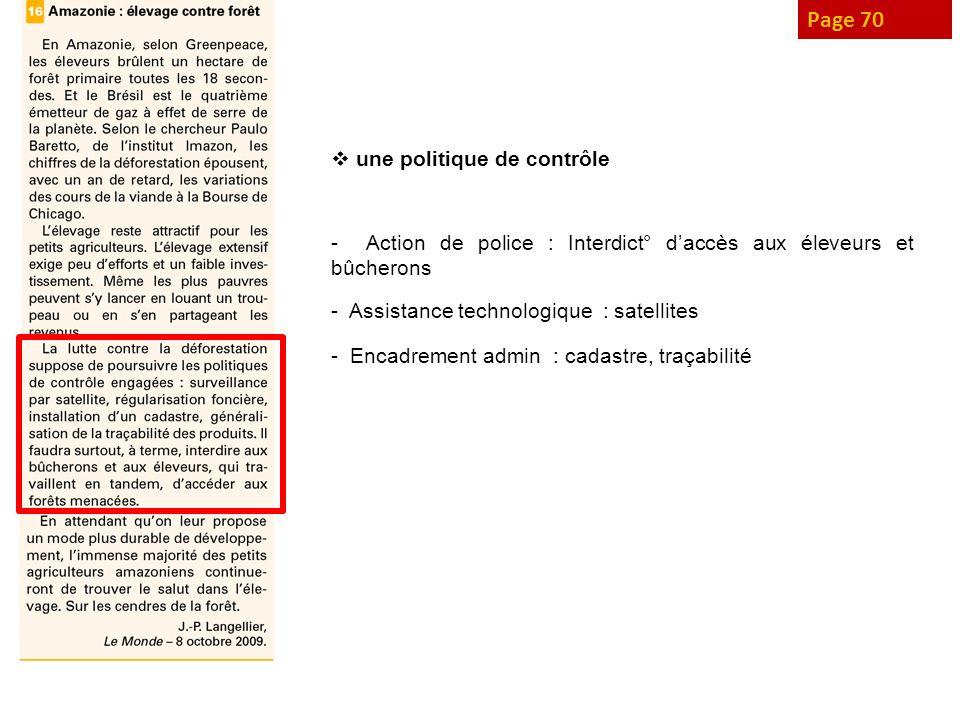 Page 70 une politique de contrôle - Action de police : Interdict° daccès aux éleveurs et bûcherons - Assistance technologique : satellites - Encadreme