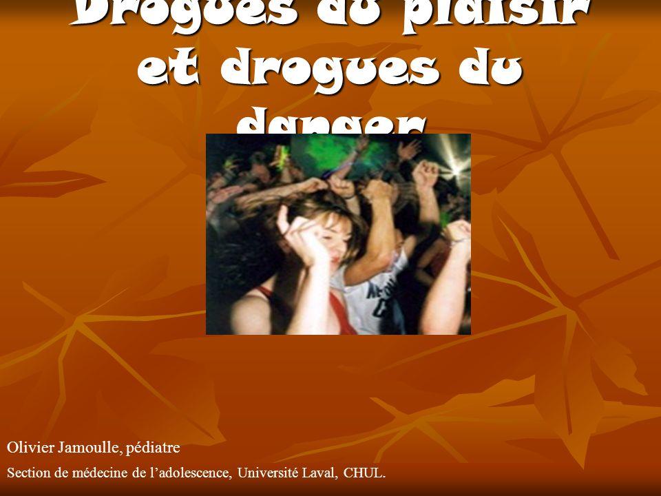 Drogues du plaisir et drogues du danger Olivier Jamoulle, pédiatre Section de médecine de ladolescence, Université Laval, CHUL.