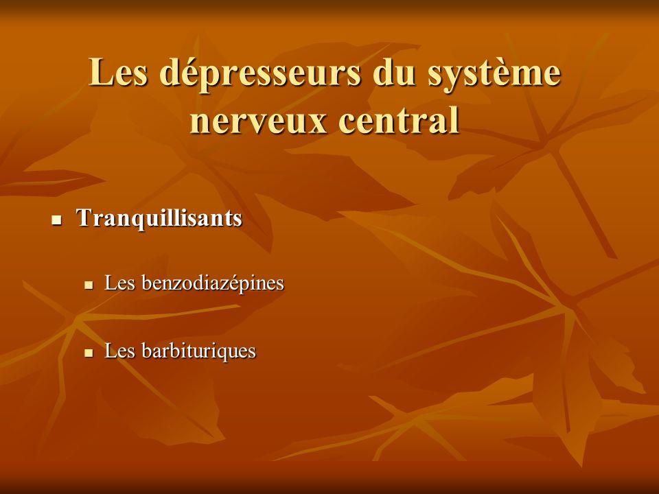 Les dépresseurs du système nerveux central Tranquillisants Tranquillisants Les benzodiazépines Les benzodiazépines Les barbituriques Les barbituriques