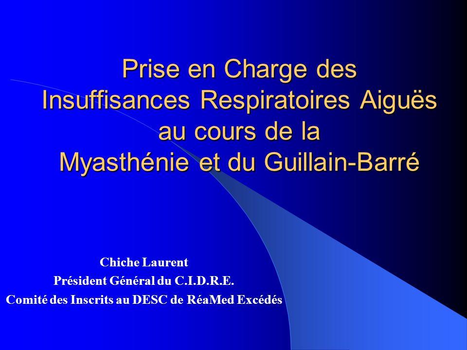 Prise en Charge des Insuffisances Respiratoires Aiguës au cours de la Myasthénie et du Guillain-Barré Chiche Laurent Président Général du C.I.D.R.E. C