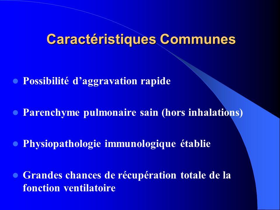 Caractéristiques Communes Possibilité daggravation rapide Parenchyme pulmonaire sain (hors inhalations) Physiopathologie immunologique établie Grandes