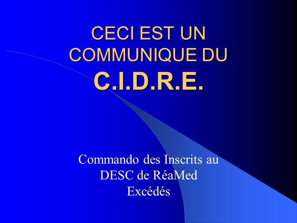 CECI EST UN COMMUNIQUE DU C.I.D.R.E. Commando des Inscrits au DESC de RéaMed Excédés