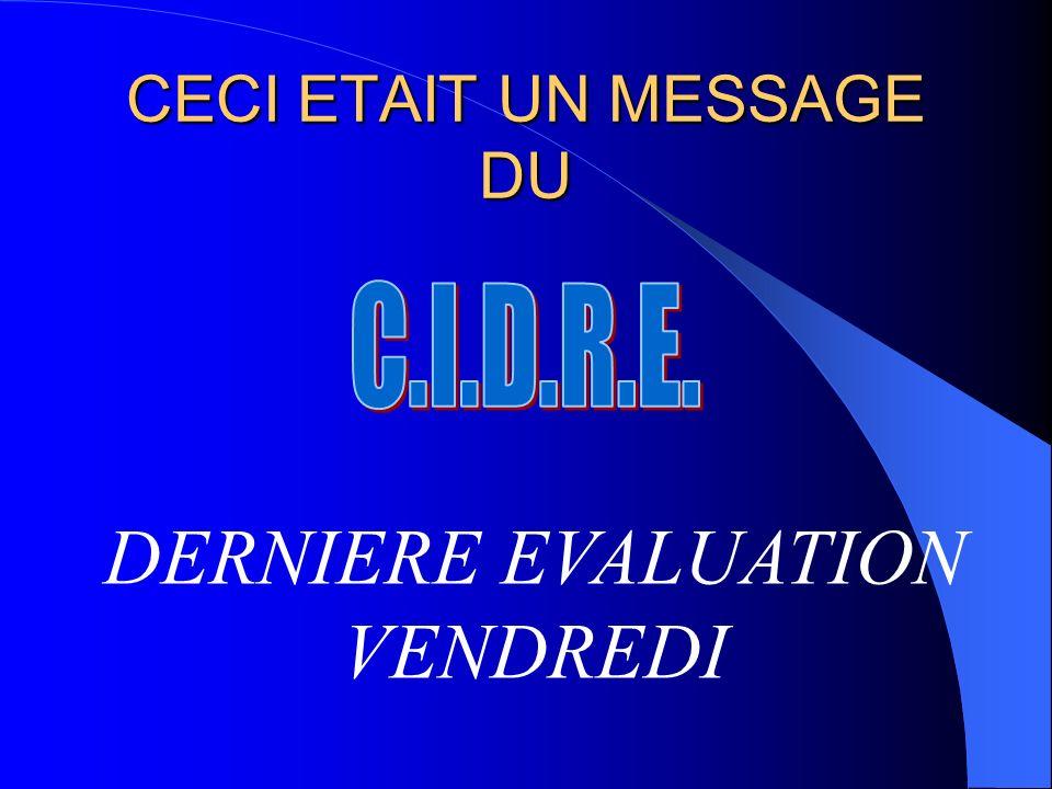 CECI ETAIT UN MESSAGE DU DERNIERE EVALUATION VENDREDI
