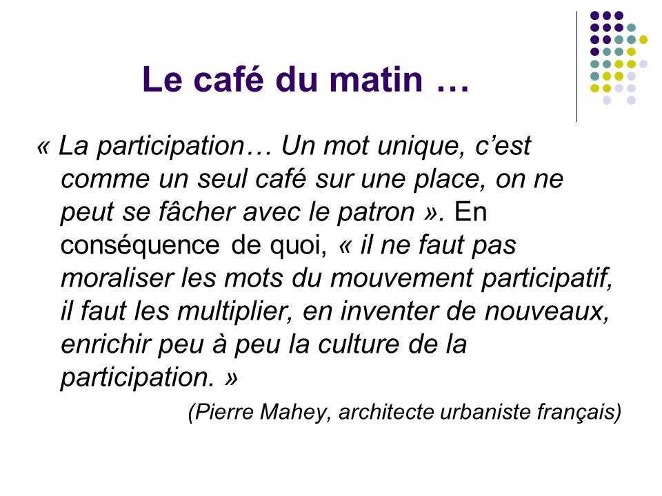 Le café du matin … « La participation… Un mot unique, cest comme un seul café sur une place, on ne peut se fâcher avec le patron ». En conséquence de