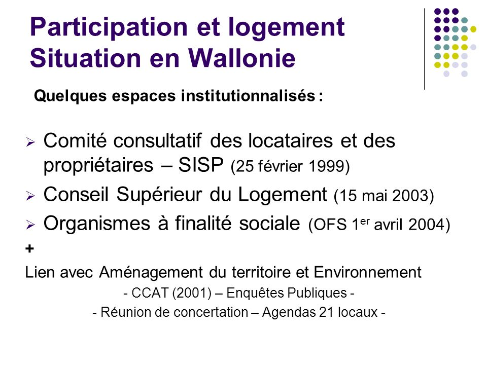 Participation et logement Situation en Wallonie Comité consultatif des locataires et des propriétaires – SISP (25 février 1999) Conseil Supérieur du L