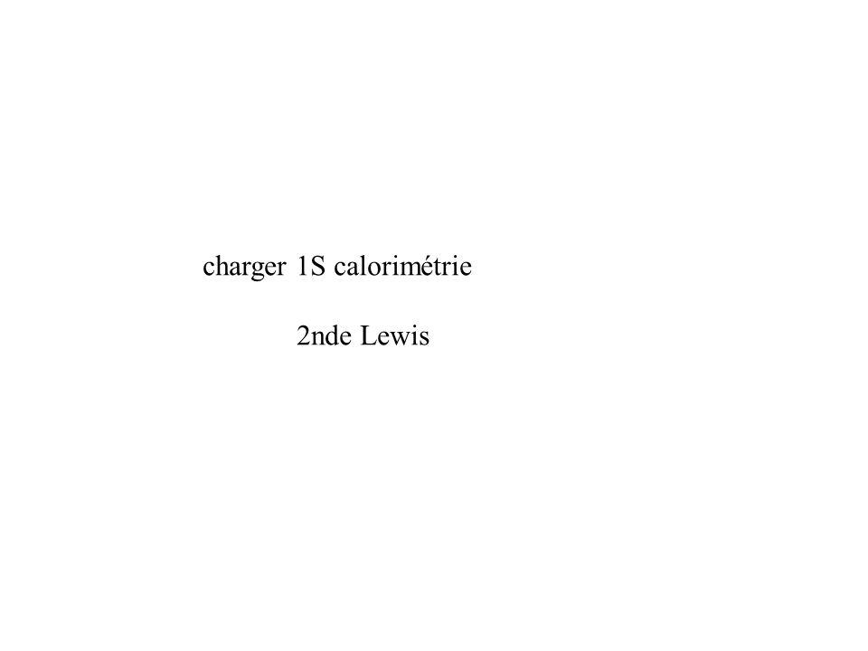 charger 1S calorimétrie 2nde Lewis