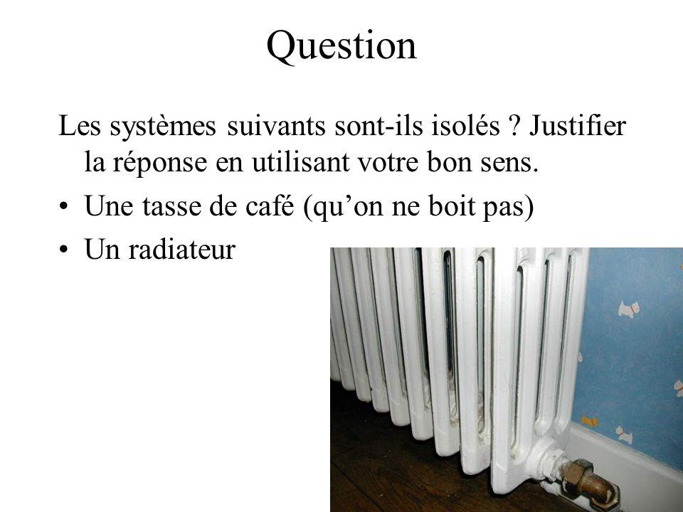 Question Les systèmes suivants sont-ils isolés .Justifier la réponse en utilisant votre bon sens.