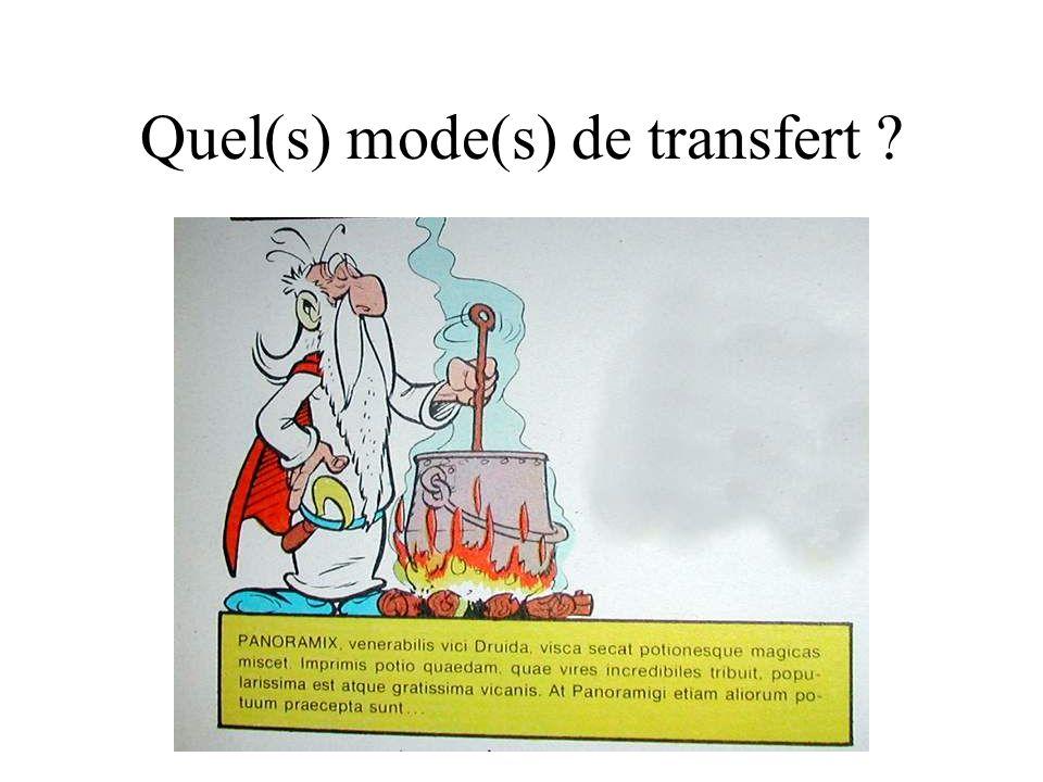 Quel(s) mode(s) de transfert ?