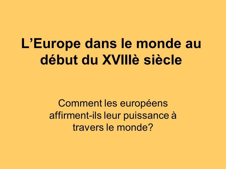 Les Etats dEurope et leurs possessions coloniales Quelles sont les grandes puissances européennes au XVIIIè siècle .
