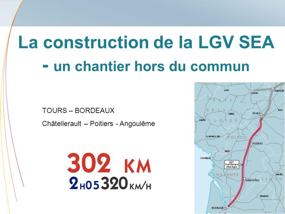 La construction de la LGV SEA - un chantier hors du commun TOURS – BORDEAUX Châtellerault – Poitiers - Angoulême