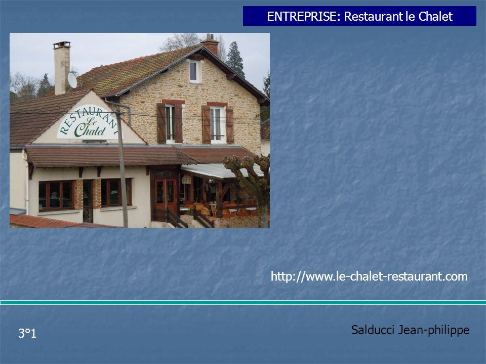 Salducci Jean-philippe 3°1 ENTREPRISE: Restaurant le Chalet http://www.le-chalet-restaurant.com