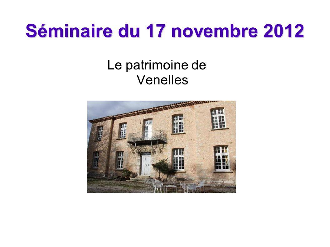 Séminaire du 17 novembre 2012 Le patrimoine de Venelles