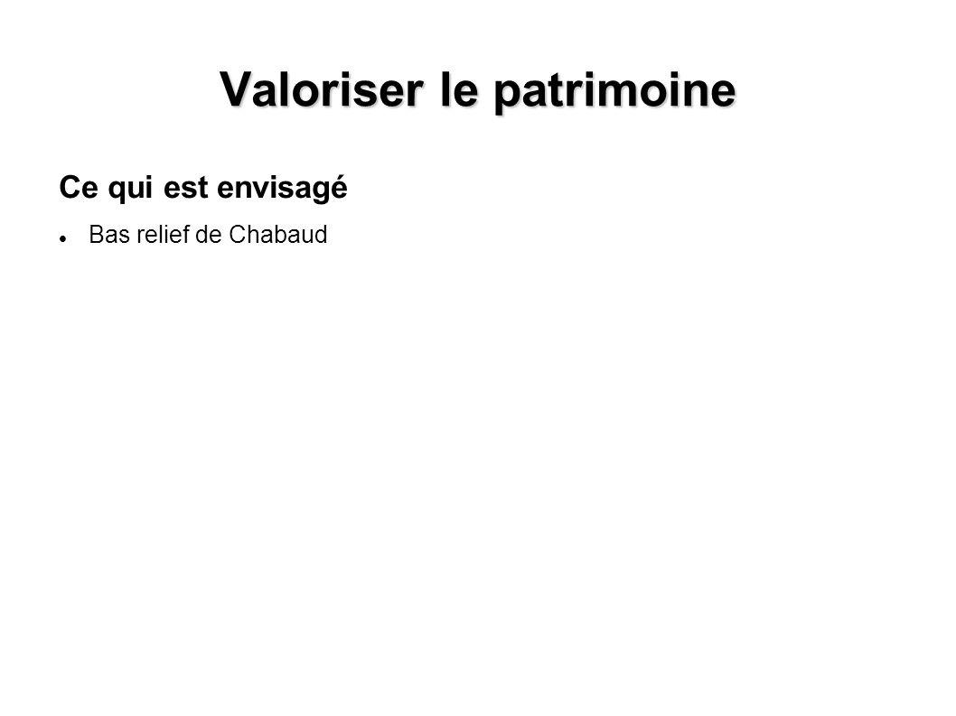Valoriser le patrimoine Ce qui est envisagé Bas relief de Chabaud
