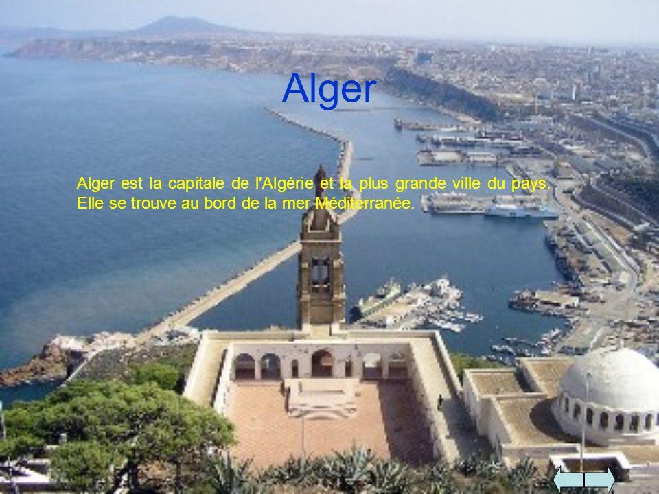 Alger Alger est la capitale de l'Algérie et la plus grande ville du pays. Elle se trouve au bord de la mer Méditerranée.
