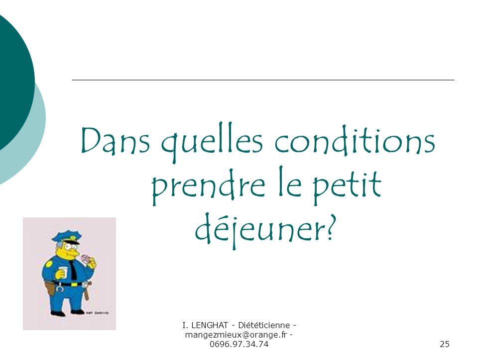 I. LENGHAT - Diététicienne - mangezmieux@orange.fr - 0696.97.34.7425 Dans quelles conditions prendre le petit déjeuner?