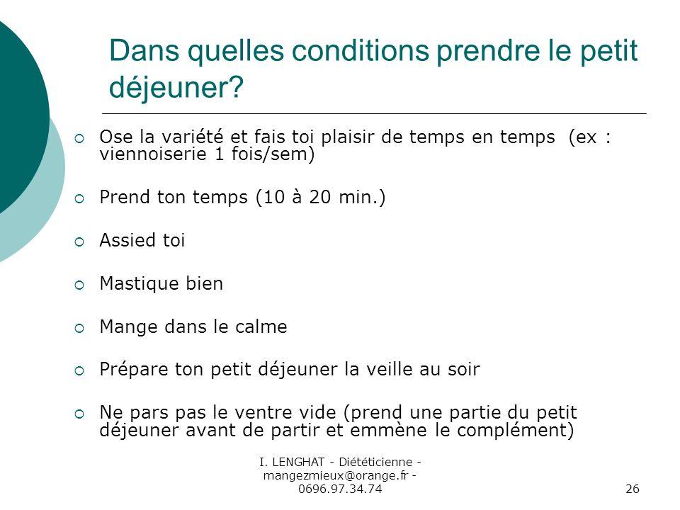 I. LENGHAT - Diététicienne - mangezmieux@orange.fr - 0696.97.34.7426 Dans quelles conditions prendre le petit déjeuner? Ose la variété et fais toi pla