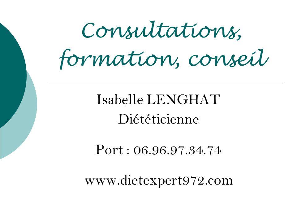 Consultations, formation, conseil Isabelle LENGHAT Diététicienne Port : 06.96.97.34.74 www.dietexpert972.com