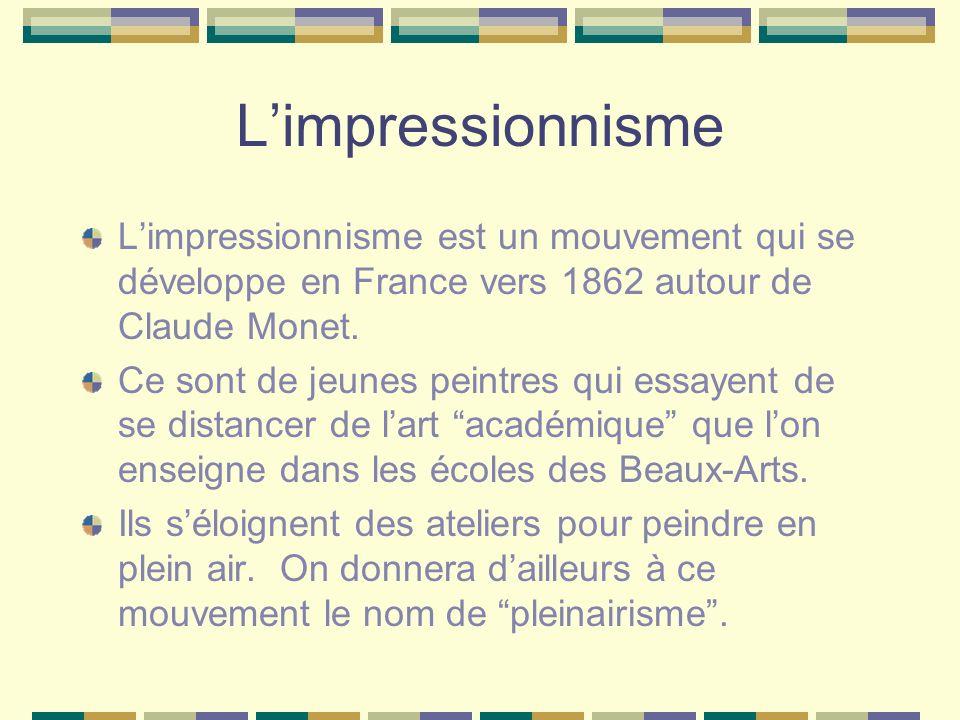 Limpressionnisme est un mouvement qui se développe en France vers 1862 autour de Claude Monet. Ce sont de jeunes peintres qui essayent de se distancer