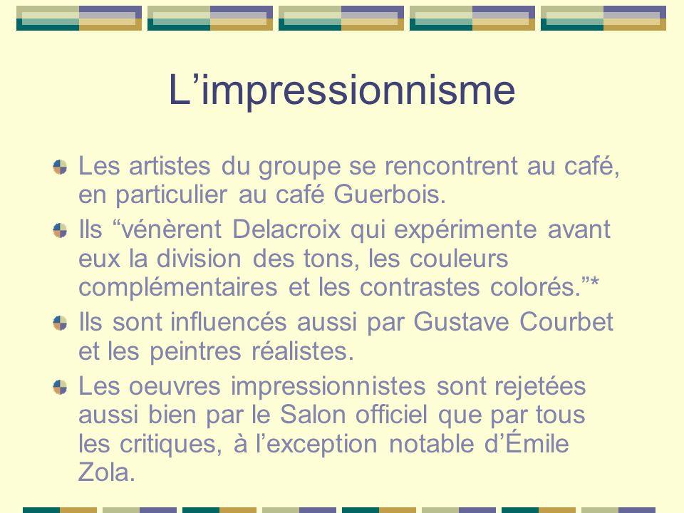 Limpressionnisme Les artistes du groupe se rencontrent au café, en particulier au café Guerbois. Ils vénèrent Delacroix qui expérimente avant eux la d