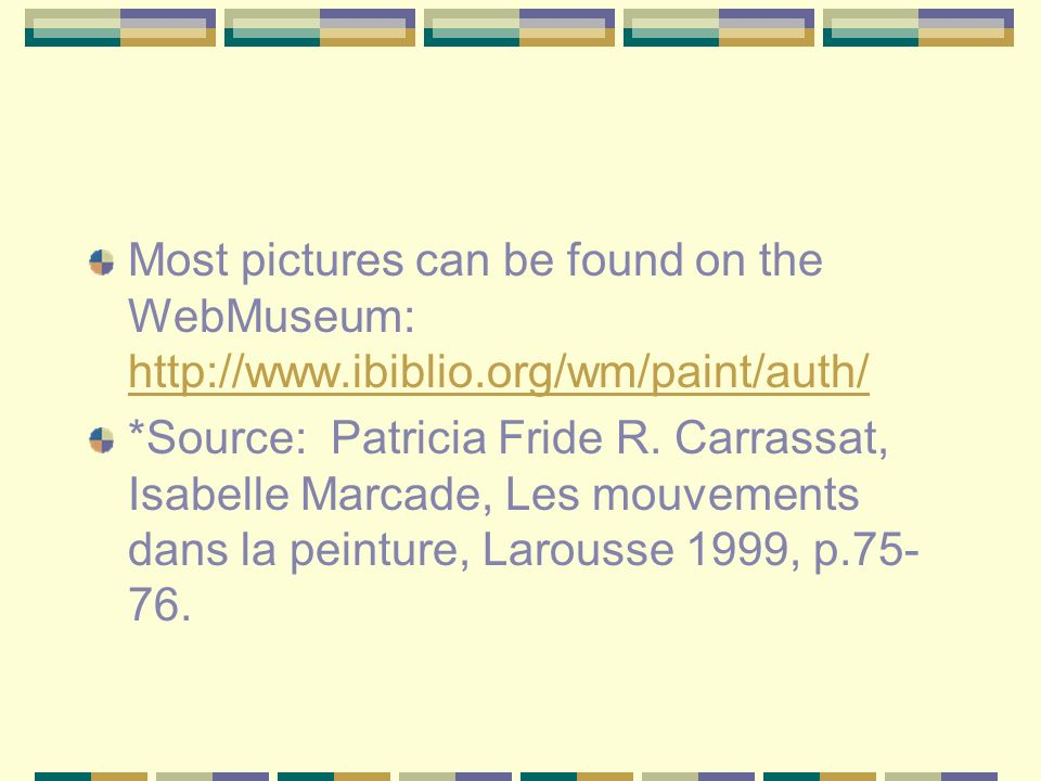 Most pictures can be found on the WebMuseum: http://www.ibiblio.org/wm/paint/auth/ http://www.ibiblio.org/wm/paint/auth/ *Source: Patricia Fride R. Ca