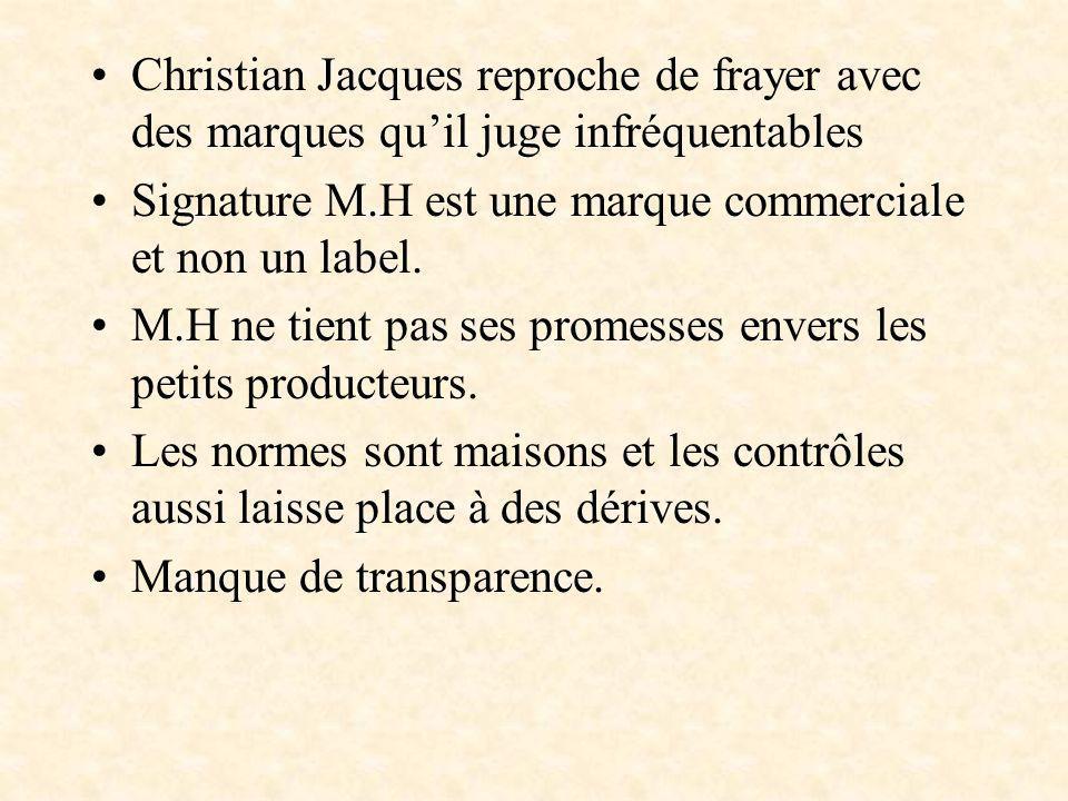 Christian Jacques reproche de frayer avec des marques quil juge infréquentables Signature M.H est une marque commerciale et non un label. M.H ne tient