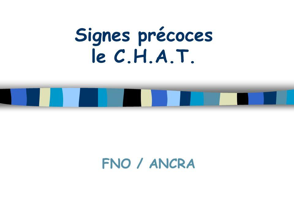 Signes précoces le C.H.A.T. FNO / ANCRA