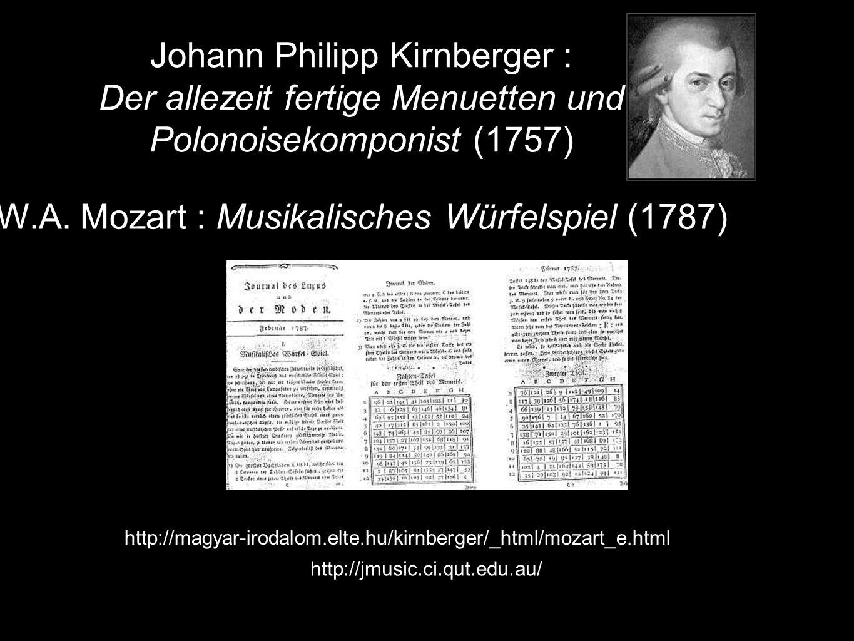 http://jmusic.ci.qut.edu.au/ http://magyar-irodalom.elte.hu/kirnberger/_html/mozart_e.html Johann Philipp Kirnberger : Der allezeit fertige Menuetten und Polonoisekomponist (1757) W.A.