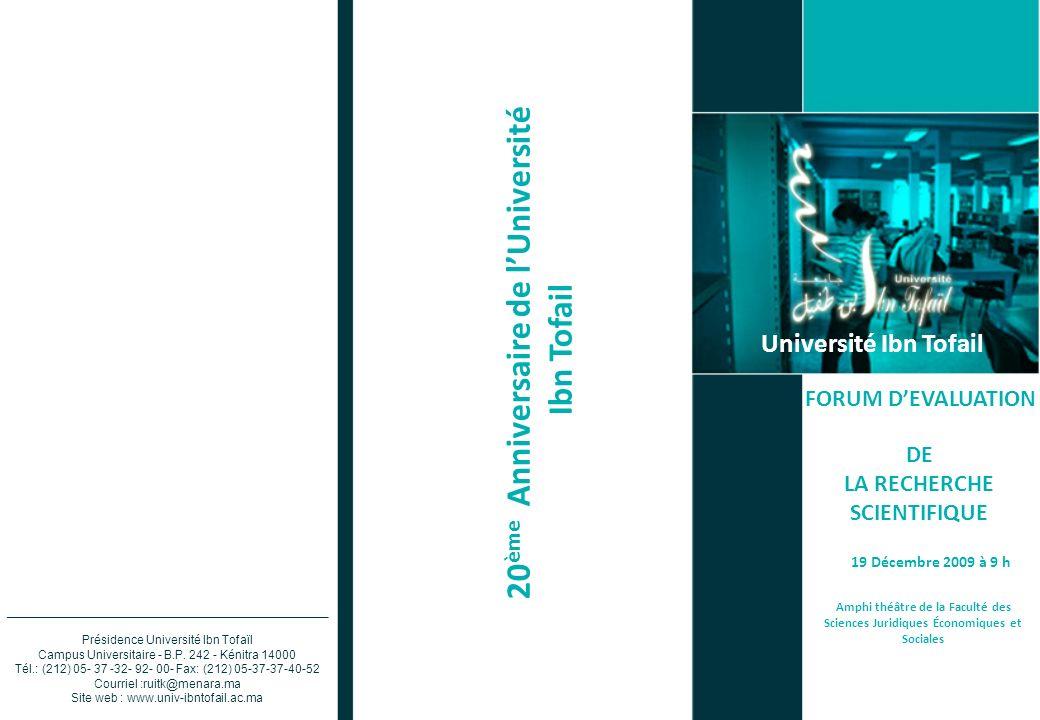 Université Ibn Tofail FORUM DEVALUATION DE LA RECHERCHE SCIENTIFIQUE 19 Décembre 2009 à 9 h Amphi théâtre de la Faculté des Sciences Juridiques Économ