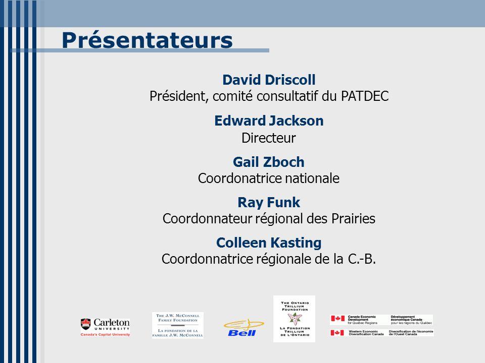 Présentateurs David Driscoll Président, comité consultatif du PATDEC Edward Jackson Directeur Gail Zboch Coordonatrice nationale Ray Funk Coordonnateu