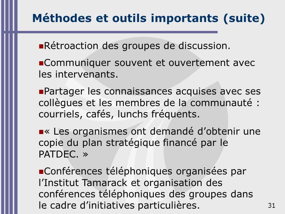 31 Méthodes et outils importants (suite) Rétroaction des groupes de discussion. Communiquer souvent et ouvertement avec les intervenants. Partager les