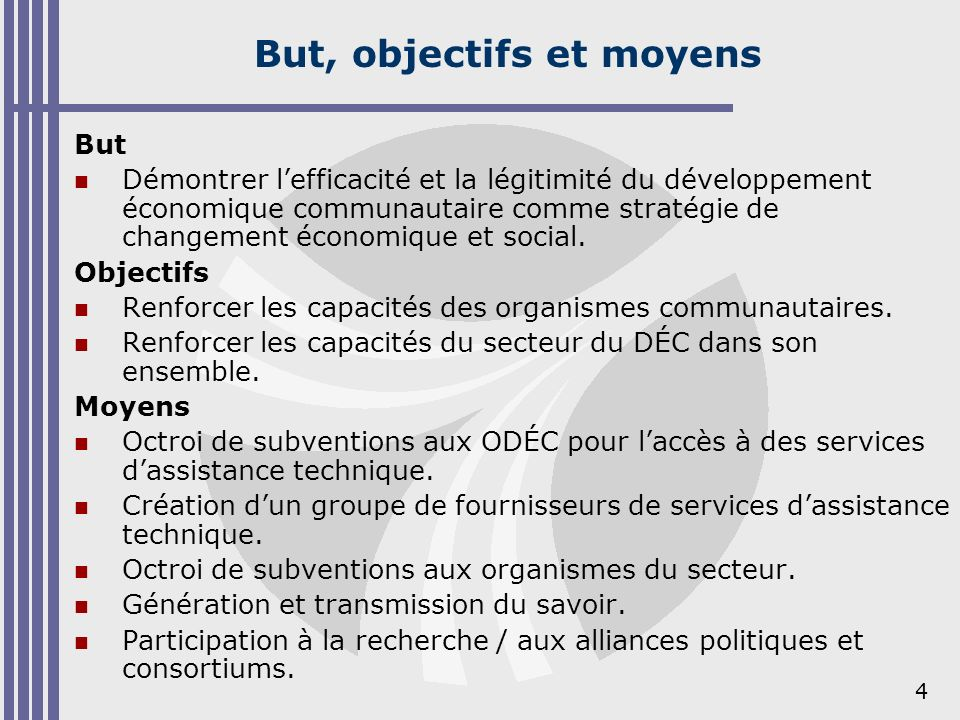 4 But, objectifs et moyens But Démontrer lefficacité et la légitimité du développement économique communautaire comme stratégie de changement économiq