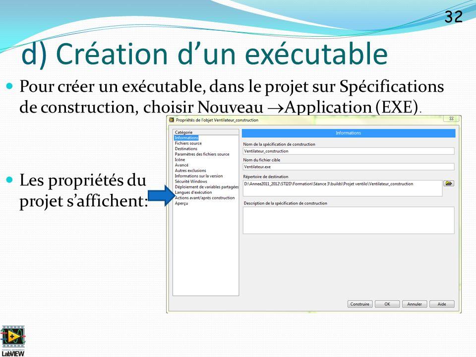 d) Création dun exécutable 32 Pour créer un exécutable, dans le projet sur Spécifications de construction, choisir Nouveau Application (EXE). Les prop