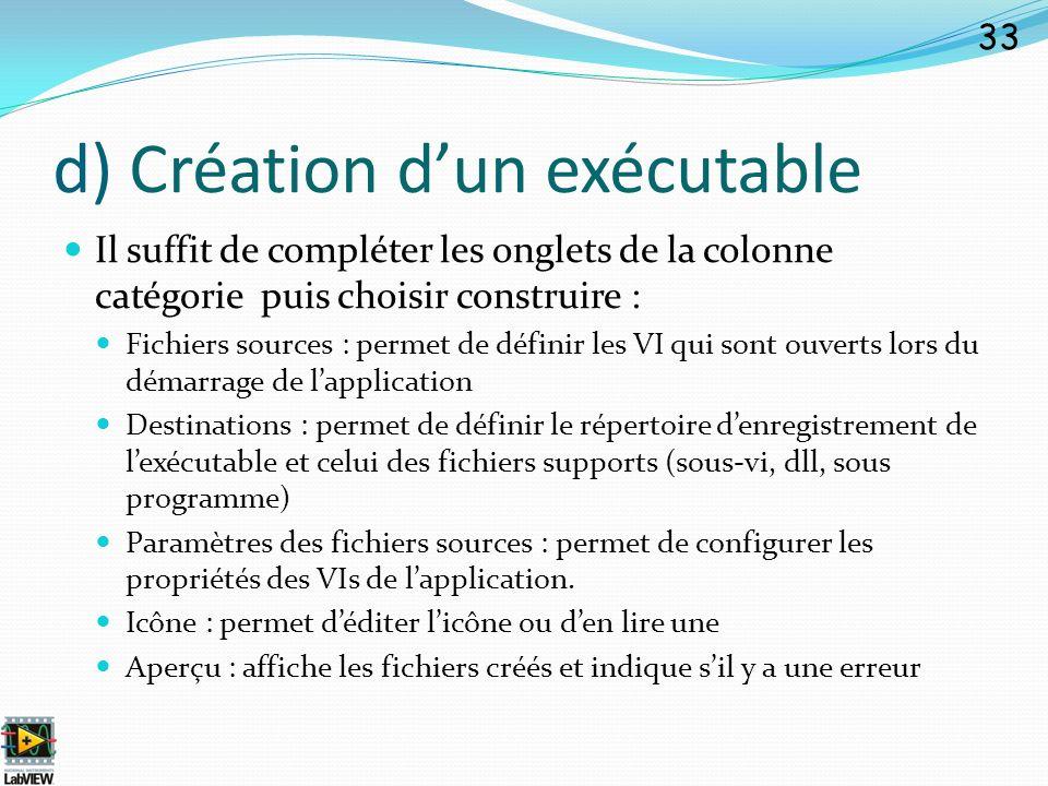 d) Création dun exécutable 33 Il suffit de compléter les onglets de la colonne catégorie puis choisir construire : Fichiers sources : permet de défini