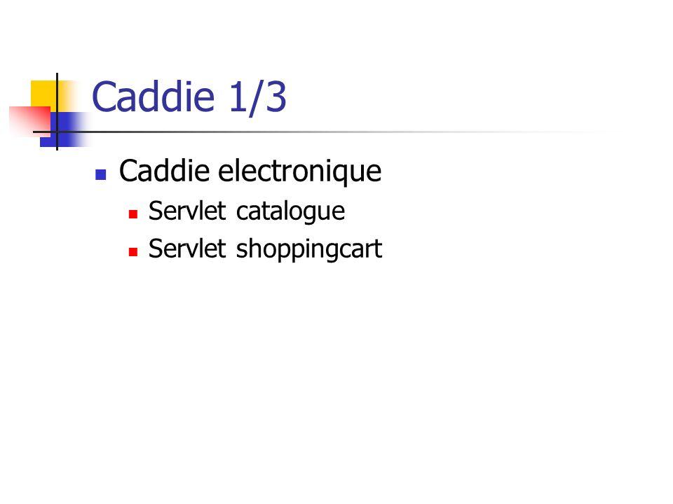 Caddie 1/3 Caddie electronique Servlet catalogue Servlet shoppingcart